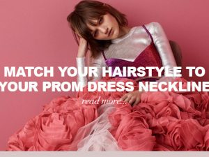 How To Match Your Coiffure To Your Promenade Gown Neckline